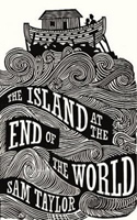 The Island at the End of the World, by Sam Taylor
