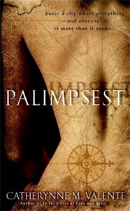 Palimpsest, by Catherynne M Valente