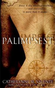 Palimpsest, by Catherynne M Valente